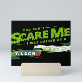 You Don't Scare Me I Was Raised By A Czech Mother Mini Art Print