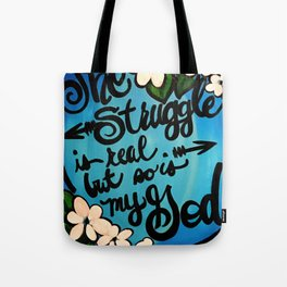 THE STRUGGLE IS REAL BUT Tote Bag