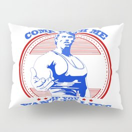 Come With Me If You Want To Lift Pillow Sham