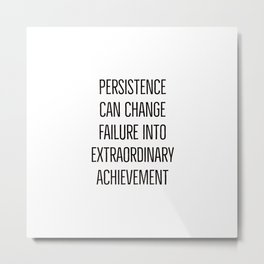 Motivational quotes - Persistence can change failure into extraordinary achievement Metal Print