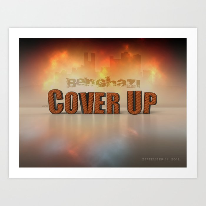 Benghazi Cover Up Art Print