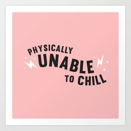 physically unable to chill (pink) Art Print