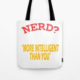 """Nerd? I Prefer The Term More Intelligent Than You Think"" tee design. Makes a nice tee this holiday! Tote Bag"
