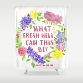 What fresh hell can this be? Dorothy Parker Shower Curtain
