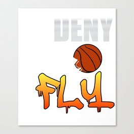 Deny and Fly tee design. Not just for basketball players out there but for all sports enthusiast!  Canvas Print