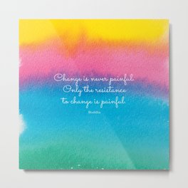 Change is never painful. Only the resistance to change is painful. Buddha Metal Print