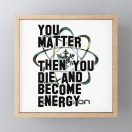 You Matter  Then You Die and Become Energy Framed Mini Art Print