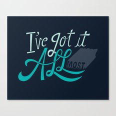 I've Got it All(most) Canvas Print