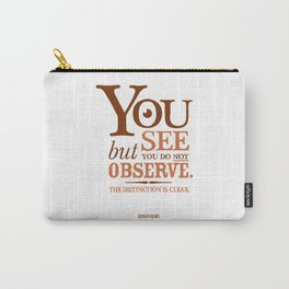 Sherlock Holmes novel quote – you see Carry-All Pouch
