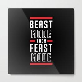 Beast Mode Then Feast Mode Metal Print