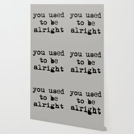 You Used To Be Alright Wallpaper