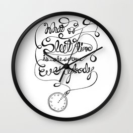 What a slut time is. She screws everybody. Wall Clock
