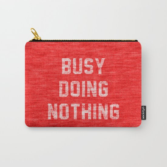Busy Doing Nothing Carry-All Pouch
