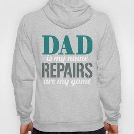 Dad is my name Repairs are my game Hoody