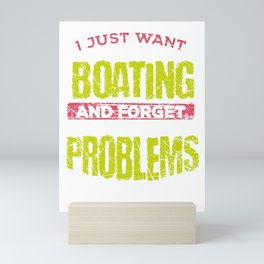 Boater Gift Idea Just Want to Go Boating and Forget All the Problems Mini Art Print