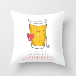 Life Would be Unbeerable! Throw Pillow