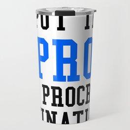I PUT THE PRO IN PROCRASTINATION (Blue & Black) Travel Mug