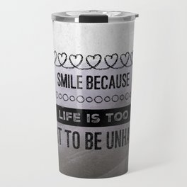 Smile because life is too short to be unhappy Travel Mug