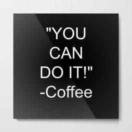 Coffee Encouragment Metal Print