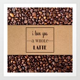 """I Love You a Whole Latte"" Coffee Sleeve & Beans Art Print"