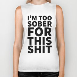 I'm Too Sober For This Shit Biker Tank