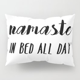 Namaste In Bed All Day Pillow Sham