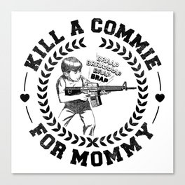 KILL A COMMIE FOR MOMMY Canvas Print