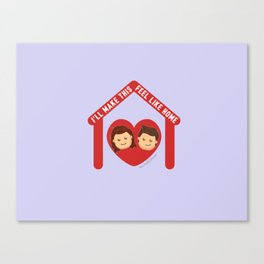 I'll Make This Feel Like Home Canvas Print