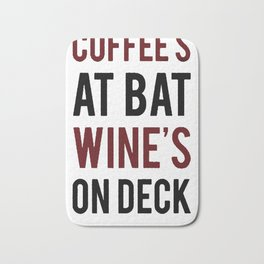 COFFEE'S AT BAT WINE'S ON DECK T-SHIRT Bath Mat