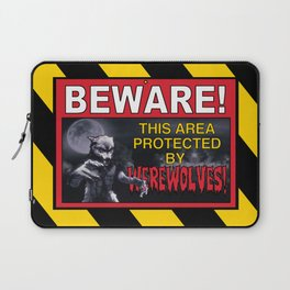 Beware! This Area Is Protected by Werewolves! Laptop Sleeve