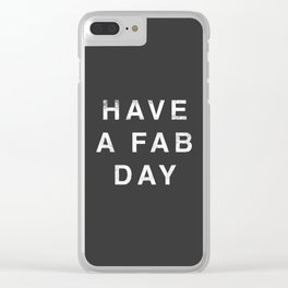Have A Fab Day Clear iPhone Case