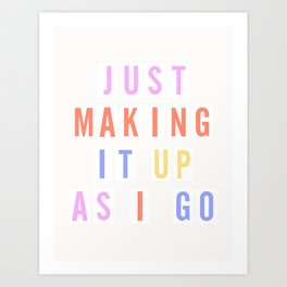 Just Making It Up As I Go - neon sign Art Print