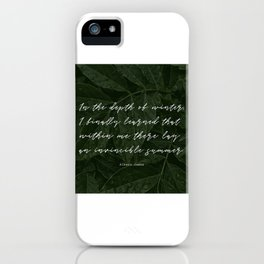 In the depth of winter,I finally learned that  within me there lay an invincible summer-Albert Camus iPhone Case