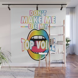 Gay Pride - Don't Make Me Use My Top Voice Wall Mural
