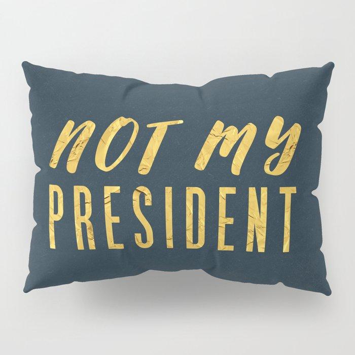 Not My President 1.0 - Gold on Navy #resistance Pillow Sham