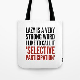 Lazy is a Very Strong Word I Like to Call it Selective Participation (Crimson) Tote Bag