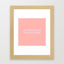 do some good Framed Art Print