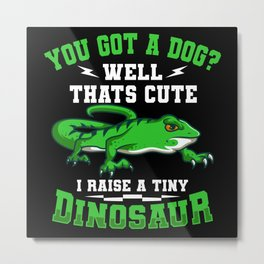 I Raise A Tiny Dinosaur Lizard Gift Metal Print