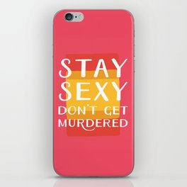 Stay Sexy Don't Get Murdered | My Favorite Murder Inspired Designs by Fox & Fancy iPhone Skin