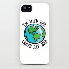 I'm With Her Earth Day 2018 iPhone Case