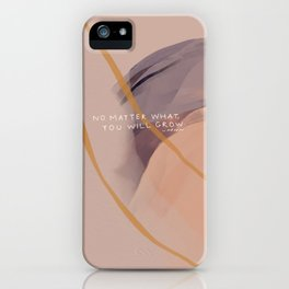 No Matter What You Will Grow. iPhone Case