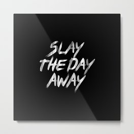 Slay The Day Away Dirty Vintage Brush Typography Metal Print