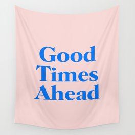 Good Times Ahead Wall Tapestry