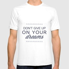 don't give up on your dreams SMALL White Mens Fitted Tee