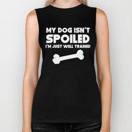 My Dog Isn't Spoiled I'm Well Trained Biker Tank