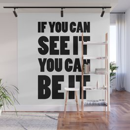 If you can see it, you can be it Wall Mural