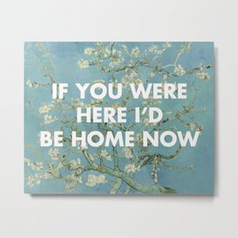 IF YOU WERE HERE I'D BE HOME BY NOW Metal Print