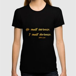 He must increase i must decrease john 3 30 T-shirt