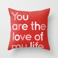 Love of my life Throw Pillow