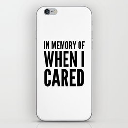 IN MEMORY OF WHEN I CARED iPhone Skin